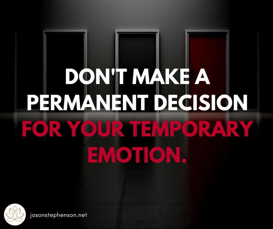 Today's Advice: Don't make a Permanent Decision for your ...