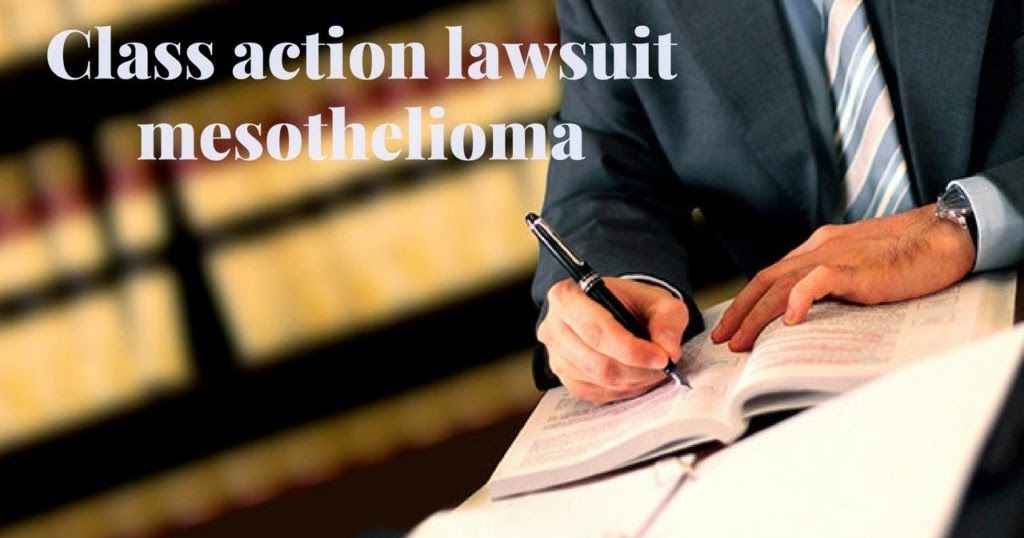 Mesothelioma Class Action Lawsuit There are 3 different ...