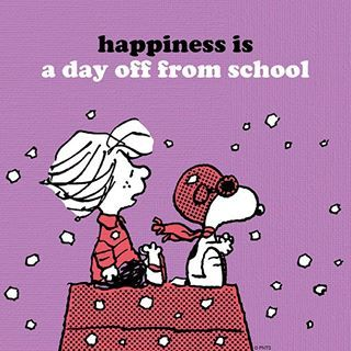 Happiness is a day off from school!