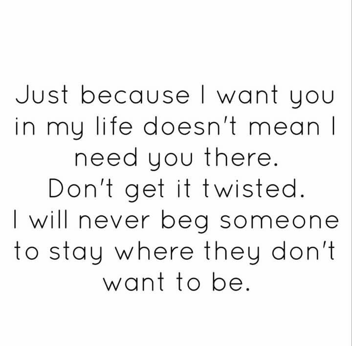 Just Because I Want You In My Life Doesn T Mean I Need You There Wise Words Quotes I Dont Need You Wise Words