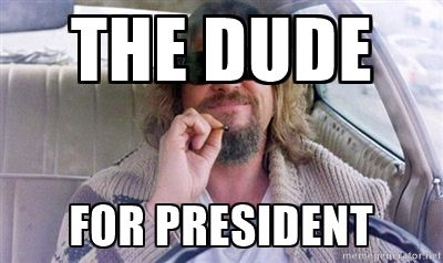 The dude for president - The Dude Smoking | Meme Generator