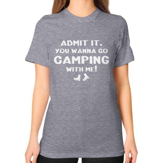 ADMIT IT YOU WANNA GO Unisex T-Shirt (on woman)