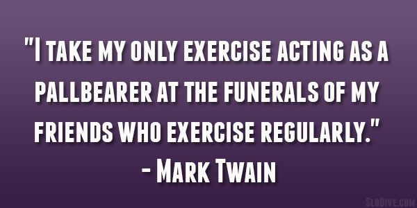 Exercise Quotes With Friends Mark Twain Quote 26 Amusing And Funny Quotes About Friendship Workout Quotes Funny Friendship Quotes Funny Quotes