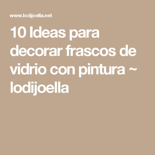 10 Ideas para decorar frascos de vidrio con pintura ~ lodijoella