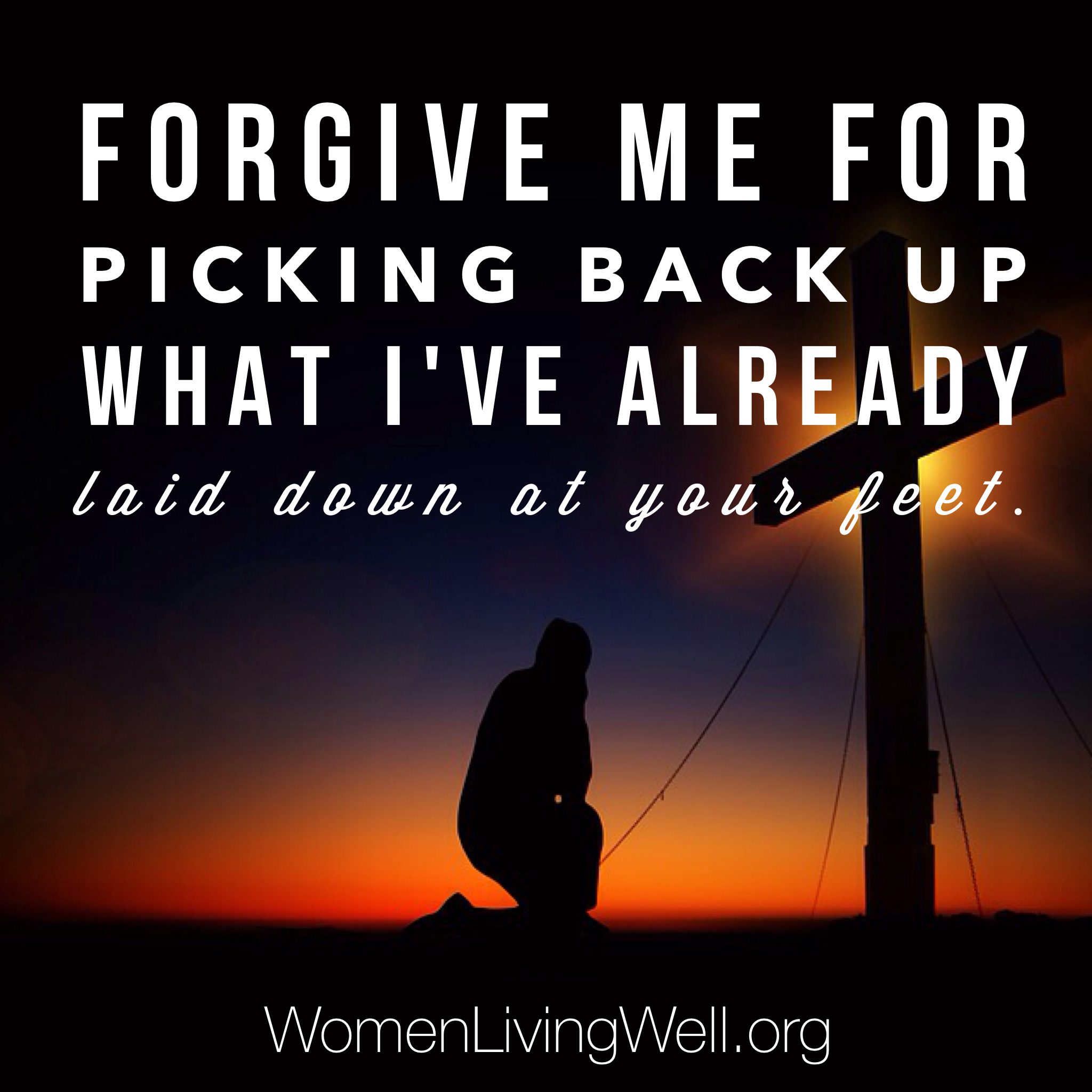 Forgive Me Quotes Forgive Me For Picking Back Up What I've Already Laid Down At Your