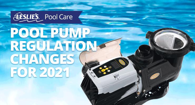 Pool Pump Regulation Changes For 2021 Leslie S Poolapedia In 2020 Pool Pump Pool Pool Care