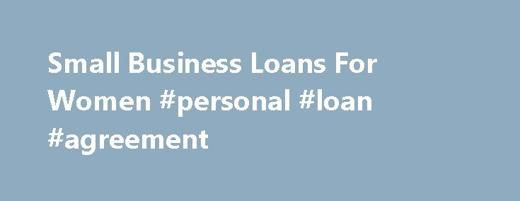 Small Business Loans For Women Personal Loan Agreement Http