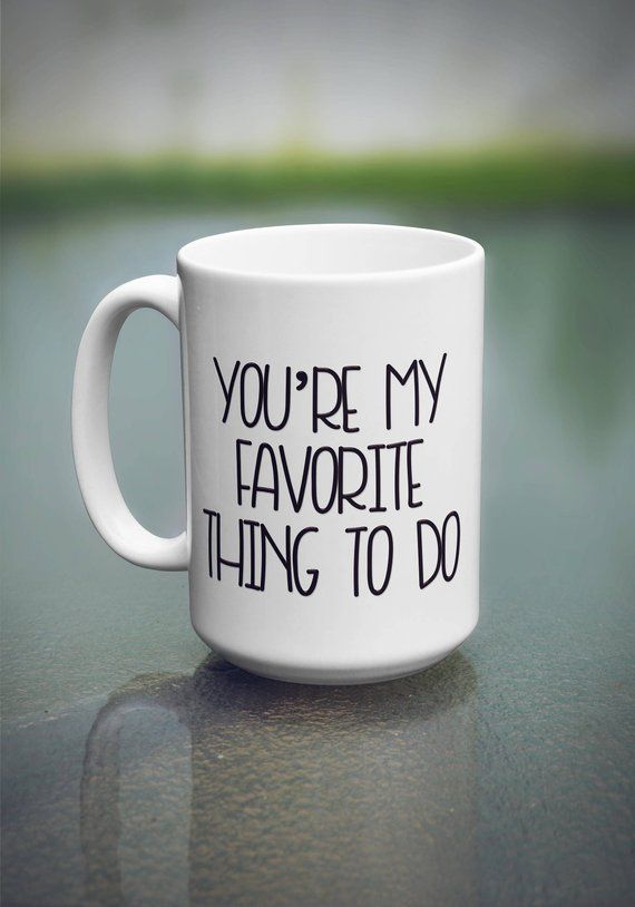Photo of You're My Favorite Thing To Do Mug – Valentines Day Mug – Coffee Mug for Him – Valentines Day Gift For Him – Funny Valentines Mug