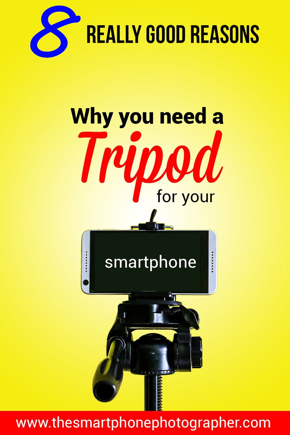8 Reasons Why You Should Get A Tripod For Your Smartphone