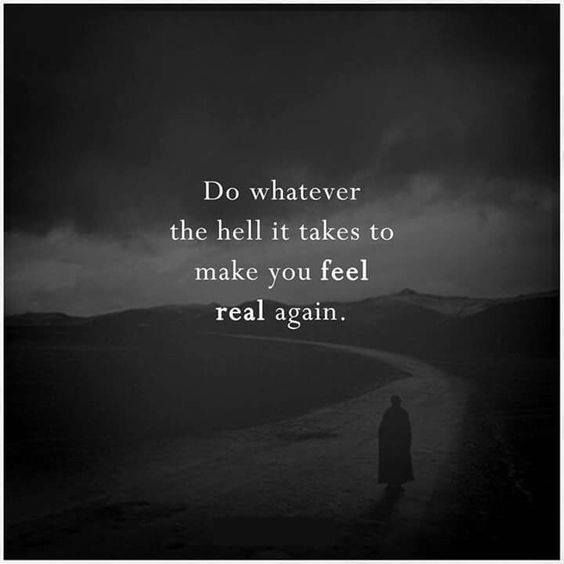 Inspirational Positive Quotes :Do whatever the hell it takes to make you feel real again..