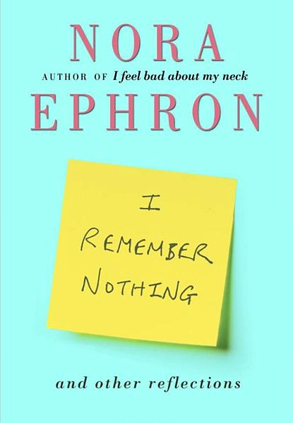 Nora Ephron Has Been Reading Stieg >> I Remember Nothing By Nora Ephron Absolutely Enchanting Easy Fun