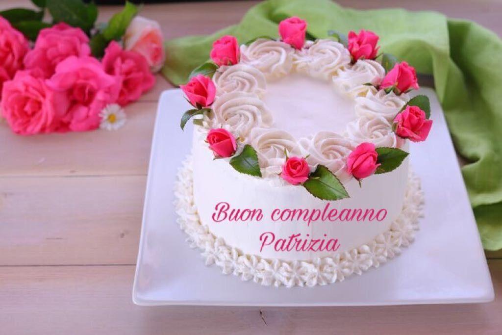 Torta Compleanno Patrizia.Buon Compleanno Patrizia Torte Torte Di Compleanno Fatte In