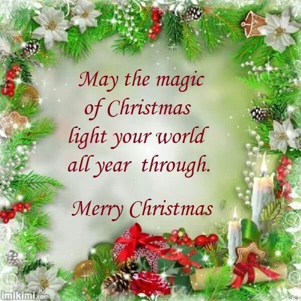 May The Magic Of Christmas Light Your World All Year Through Merry Christmas Merry Christmas Quotes Christmas Images Christmas Magic