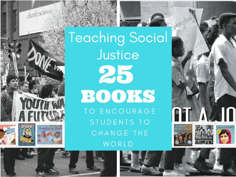 Teaching Social Justice 25 Books To Encourage Students To Change The World Student Encouragement Social Justice Books