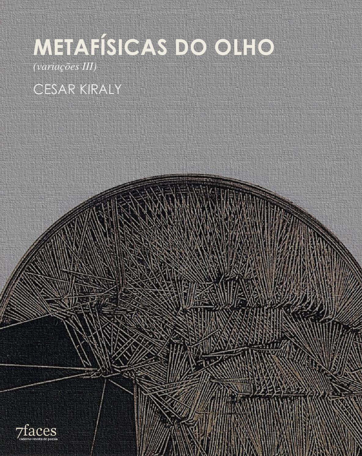 Metafísicas do olho - Cesar Kiraly  Ensaio de Cesar Kiraly publicado com encarte para a 7ª edição do caderno-revista 7faces.