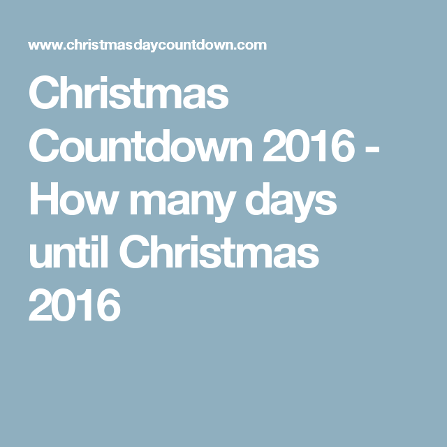 christmas countdown 2016 how many days until christmas 2016 - How Many Days Are There Until Christmas