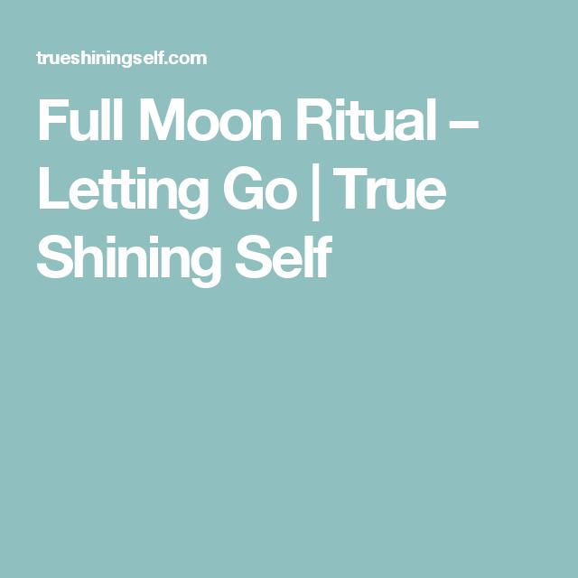 Full Moon Ritual – Letting Go | True Shining Self