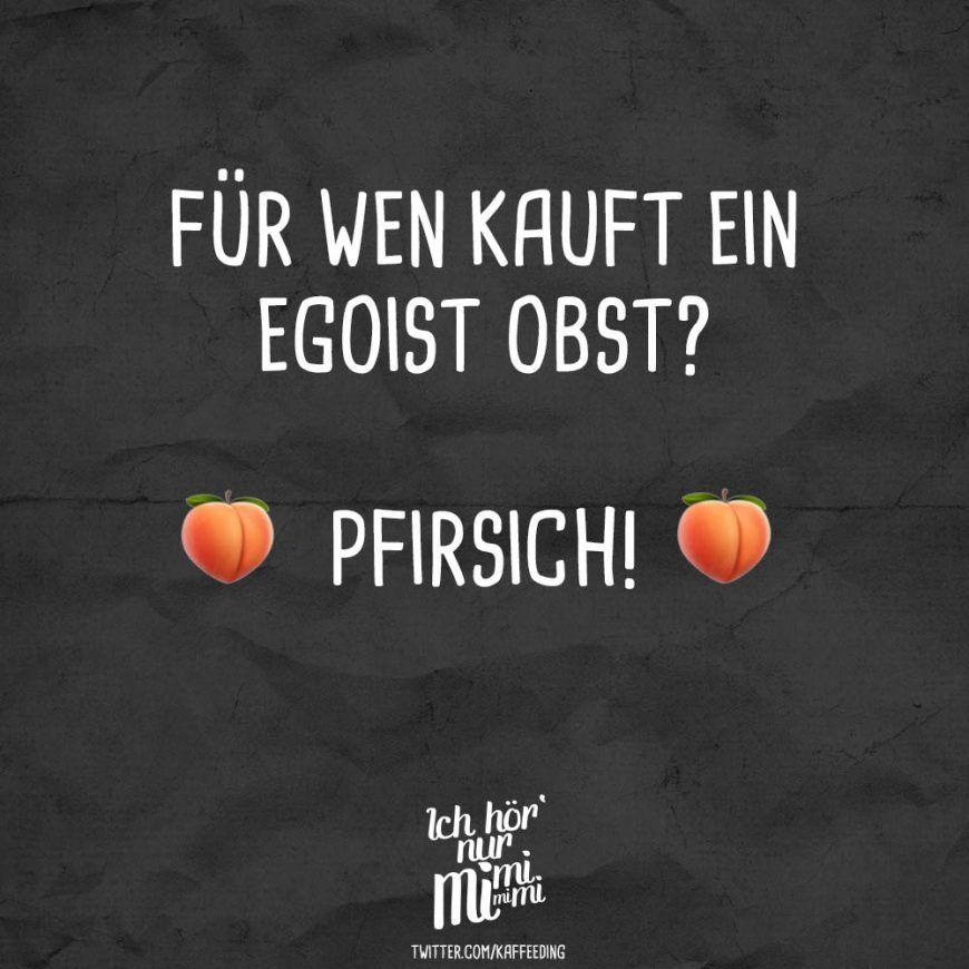 Fur Wen Kauft Ein Egoist Obst Pfirsich Visual Statements Witzige Spruche Spruche Witzige Bilder Spruche