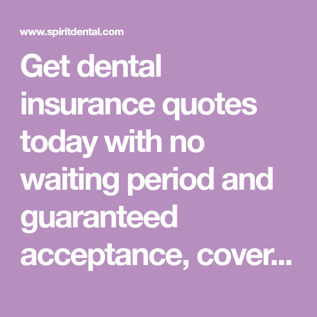 Get Dental Insurance Quotes Today With No Waiting Period And Unique Dental Insurance Quotes