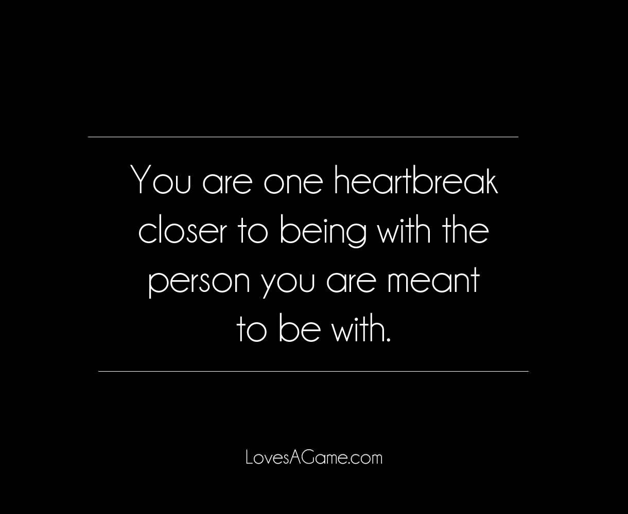 Every Heartbreak Brings You One Step Closer Breakup Quotes Up Quotes New Quotes