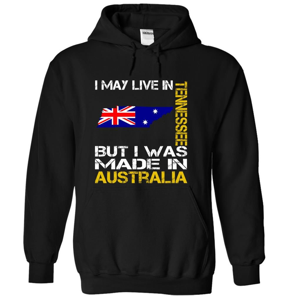 I May Live in Tennessee But I Was Made in Australia - T-Shirt, Hoodie, Sweatshirt