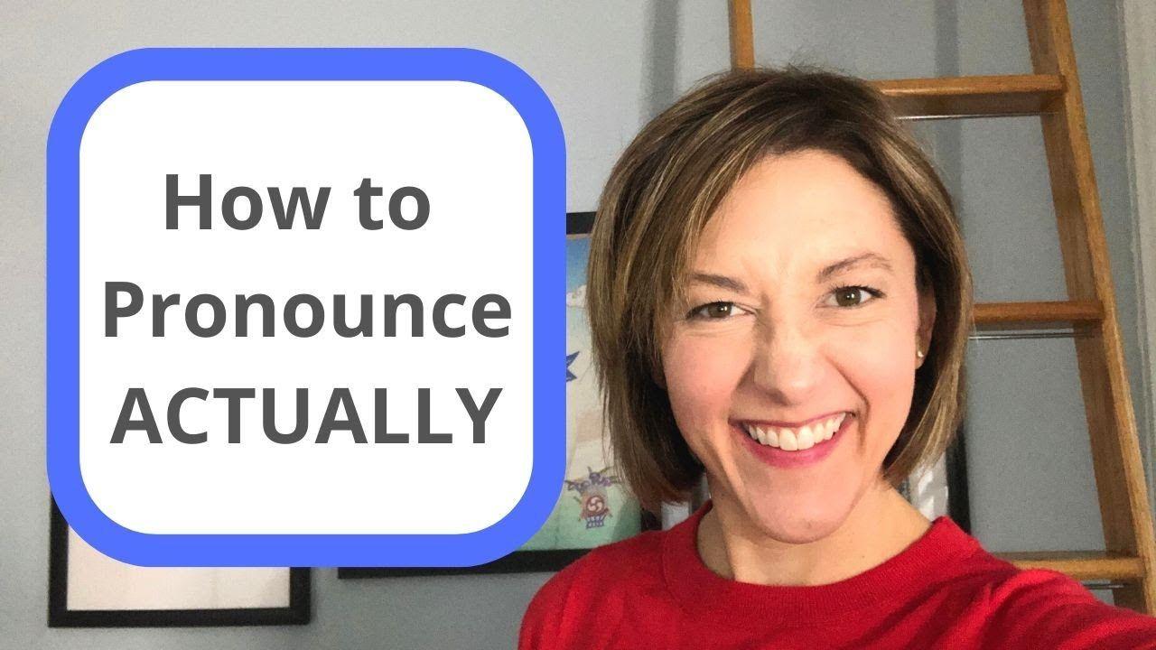 How to pronounce actually american english pronunciation