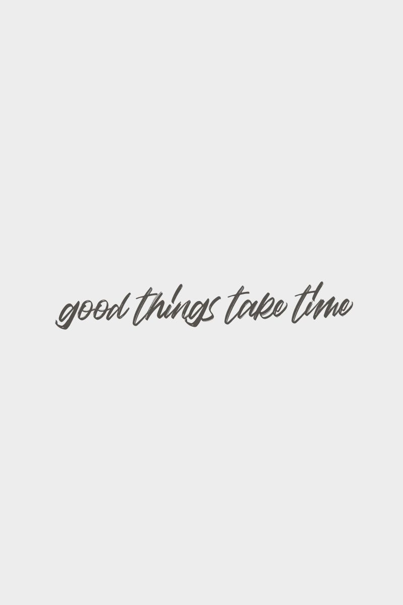 Good Things Take Time Quote Meme Truth Quotes Life Quotes