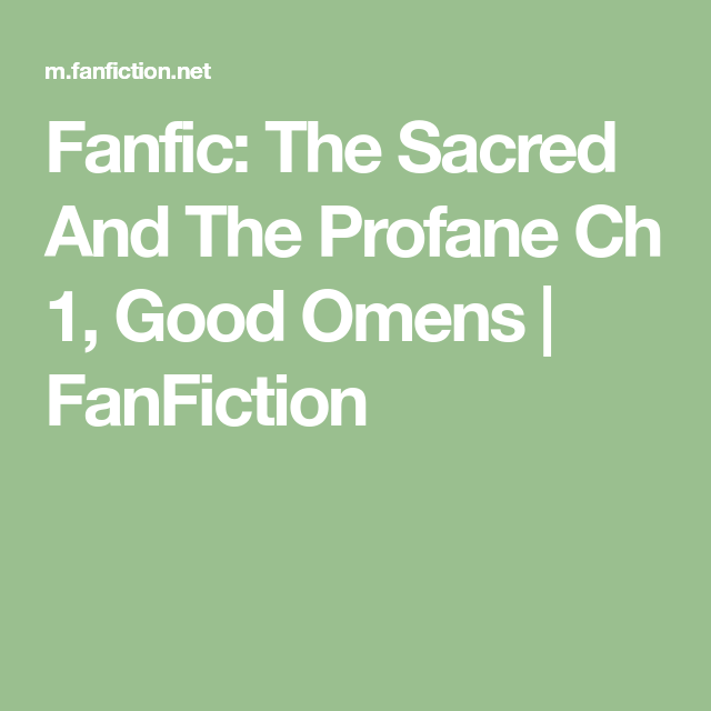 Fanfic The Sacred And The Profane Ch 1 Good Omens Fanfiction Sacred Fanfiction Best