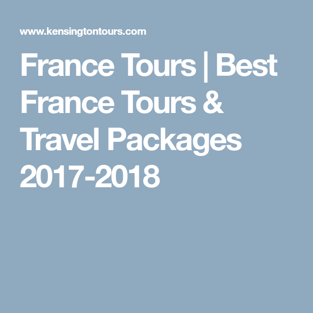 France Tours Best France Tours Travel Packages - Best of france tours