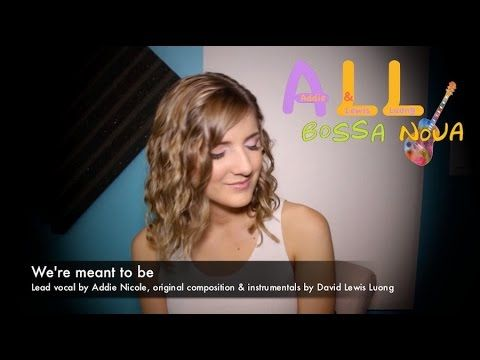 Bossa Nova Songs: We're meant to be (Bossa Nova Songs with Addie Nicole ...