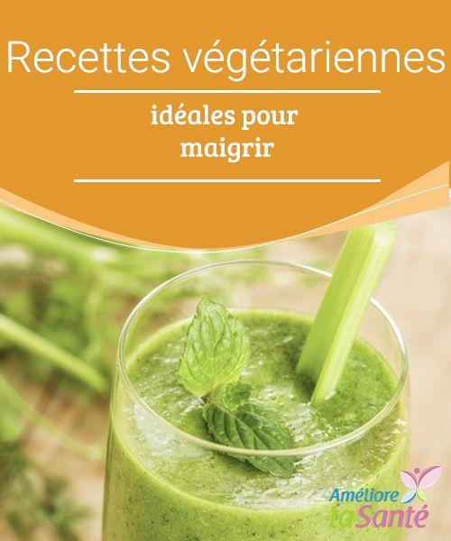 Recettes végétariennes idéales pour maigrir | Recette ...
