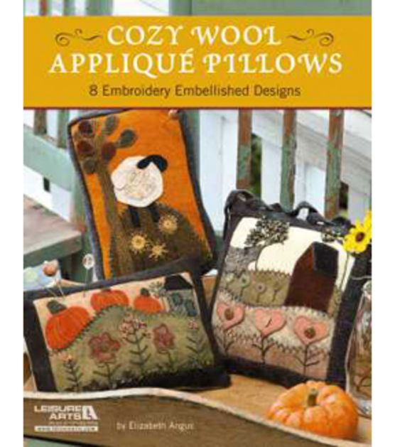 Cozy Wool Applique Pillows. Whats more refreshing than a sunny day on the farm? Creating country landscapes with wool appliques and embroidery of course. Seven farmland scenes invite your admiration o