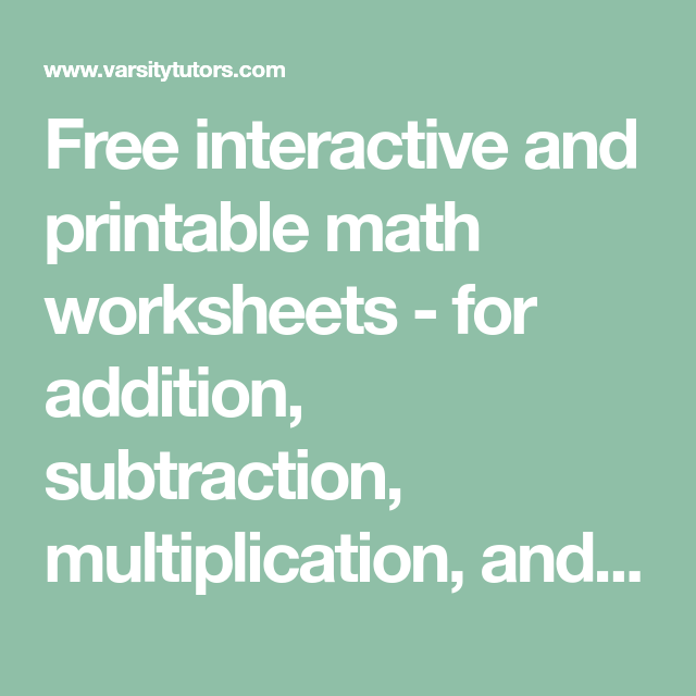 Free Interactive And Printable Math Worksheets For Addition Subtraction Multiplication And Division Printable Math Worksheets Worksheets Math Websites