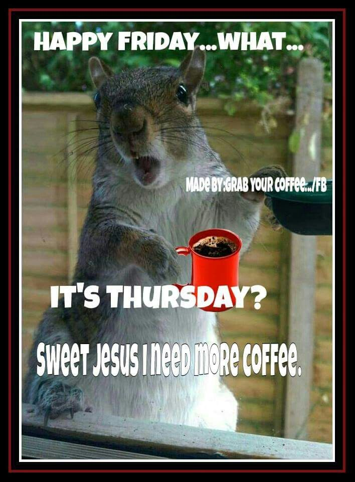 Happy Friday... Wait Its Thursday Pictures, Photos, and ...