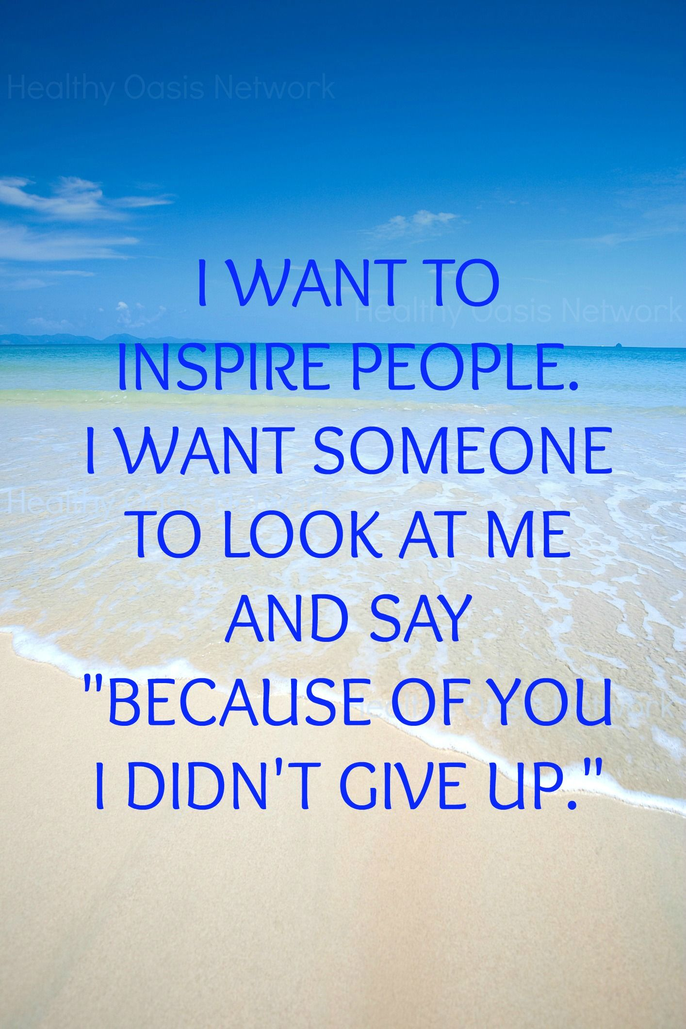 I want to inspire people. I want someone to look at me and