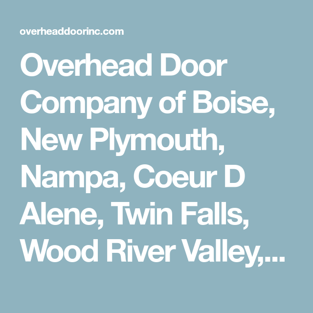 Overhead Door Company Of Boise New Plymouth Nampa Coeur D Alene Twin Falls Wood River Valley Sp Overhead Door Overhead Door Company Garage Doors For Sale