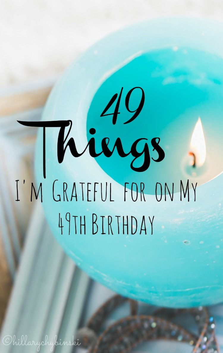 49 Things I Am Grateful For on My 49th Birthday | My Scraps
