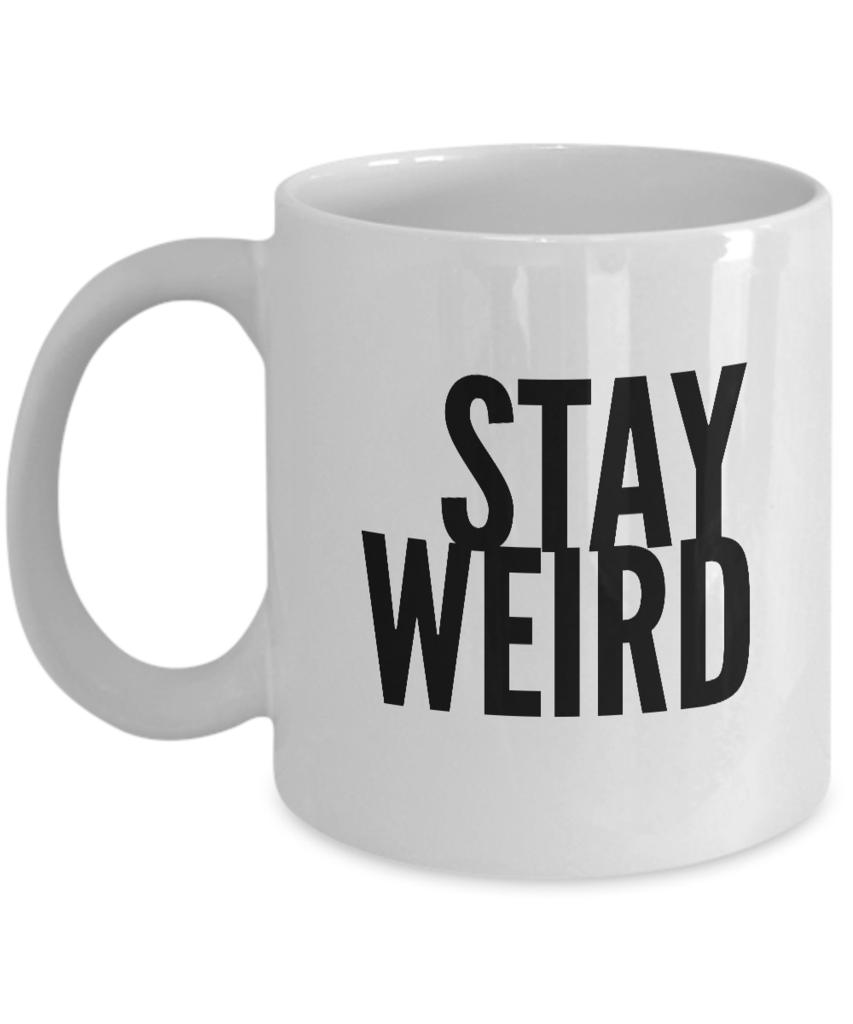 Stay Weird Mug 11 oz. Ceramic Coffee Cup