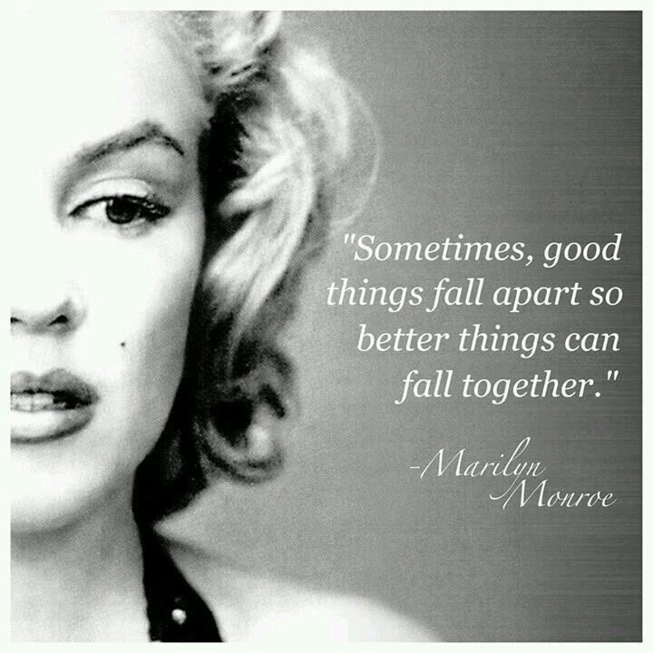 Sometimes Good Things Fall Apart So Better Things Can Fall Together Marilyn Monroe Monroe Citaten Beroemde Citaten Mooie Citaten