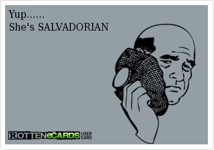 Rottenecards Yup She S Salvadorian Funny Posters Quote Posters Relatable Post