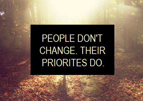 People Dont Change Their Priorities Do Life Quotes Sayings