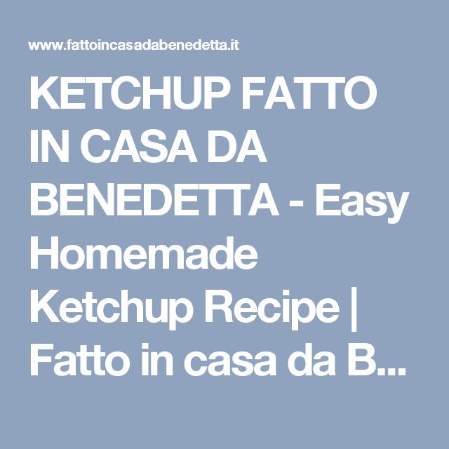 Ricetta Ketchup Benedetta.Ketchup Fatto In Casa Da Benedetta Easy Homemade Ketchup Recipe Fatto In Casa Da Benedetta Ketchup Easy Ricette