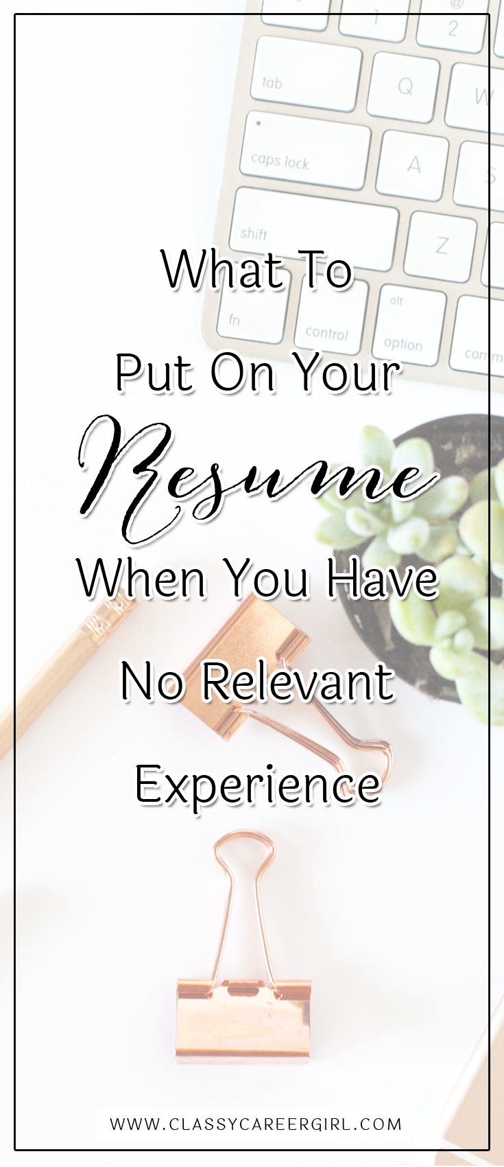 What To Put On Your Resume When You Have No Relevant Experience