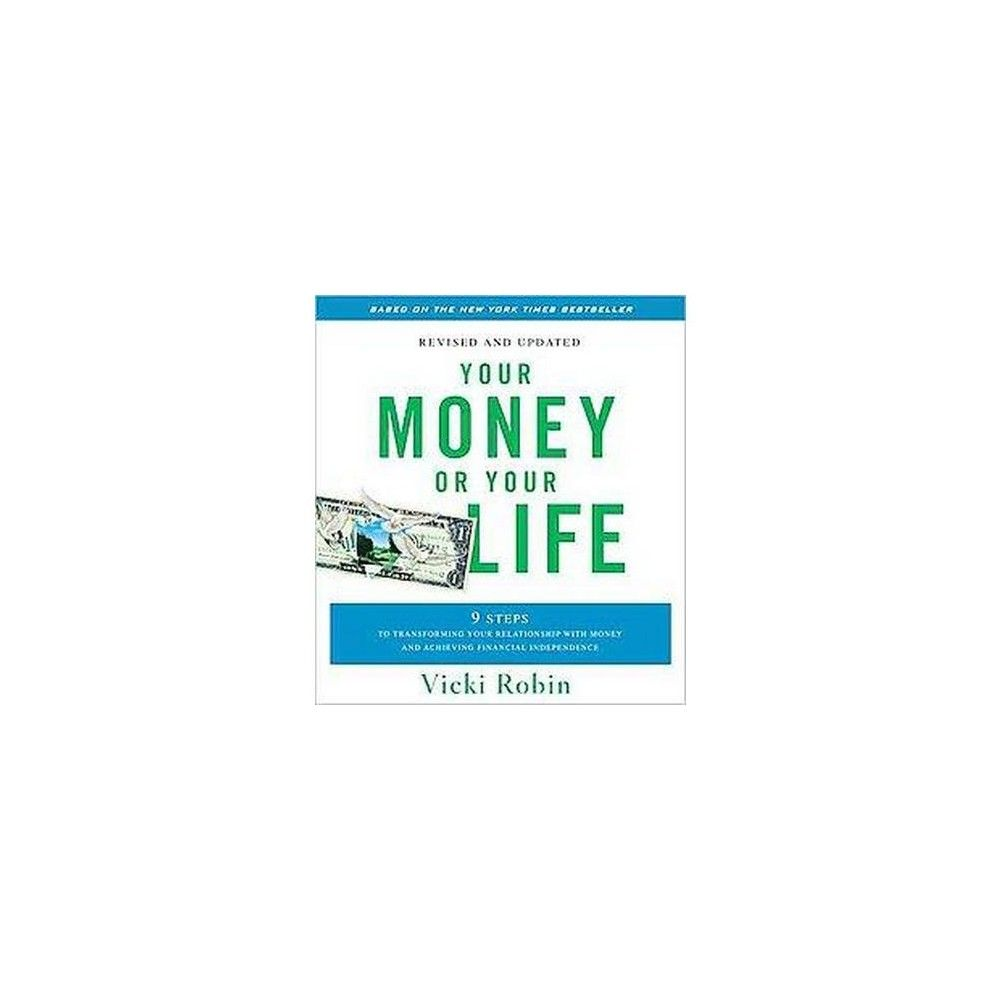 Your Money or Your Life : 9 Steps to Transforming Your Relationship with Money and Achieving Financial