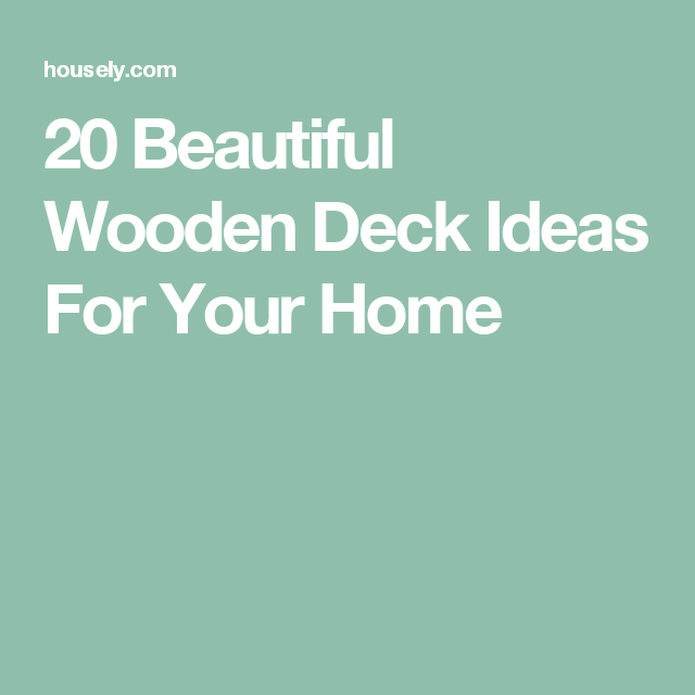 20 Beautiful Wooden Deck Ideas For Your Home
