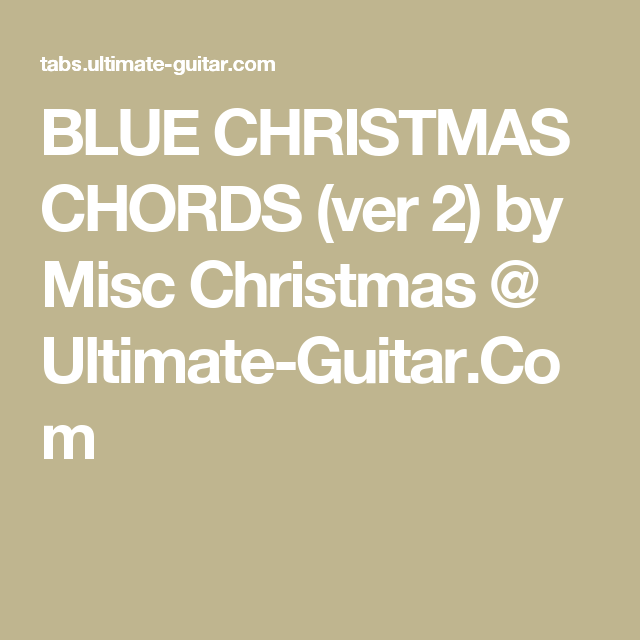 blue christmas chords ver 2 by misc christmas ultimate guitarcom - Blue Christmas Guitar Chords