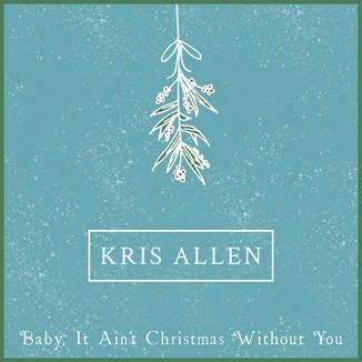 Baby It Ain T Christmas Without You Single By Kris Allen New Christmas Songs Kris Allen Itunes