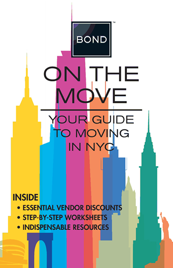 Check out ON THE MOVE, our moving guide filled with helpful hints and preferred vendors. And as always, if you need assistance buying, renting or selling an apartment, contact us at ASK@BondNewYork.com