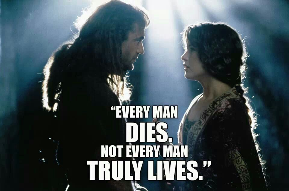 """When A Man Loves A Woman Movie Quotes: Braveheart """"Every Man Dies, Not Every Man Truly Lives"""