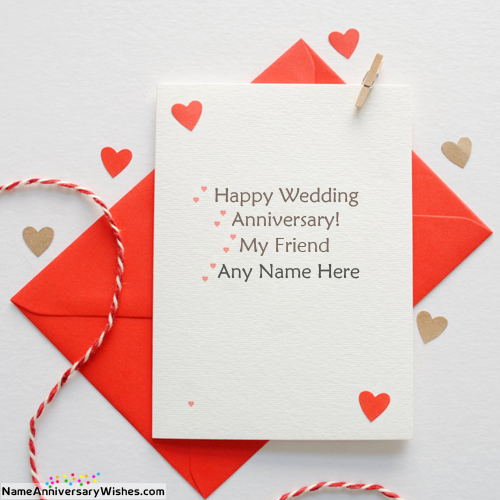 Best Wishes Anniversary Cards For Best Friend With Name Happy Anniversary Cards Anniversary Cards Happy Wedding Anniversary Wishes
